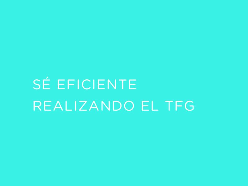 Se eficiente realizando el TFG