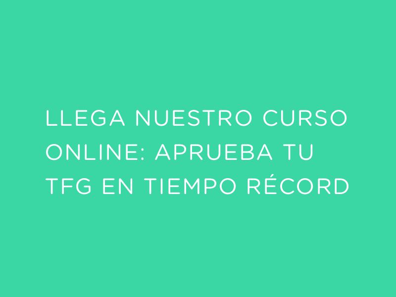 Curso online: REALIZA TU TFG O TFM EN TIEMPO RÉCORD!