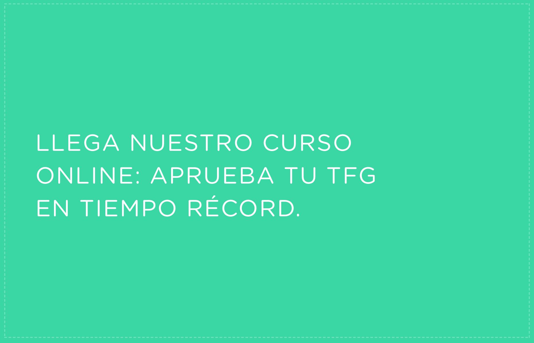 Llega_nuestro_curso_online_Aprueba_tu_TFG_en_tiempo_record